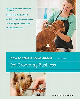 How to Start a Home-Based Pet Grooming Business By Salzberg, Kathy/ Salzberg, Missi